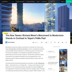 The New Taiwan: Richard Meier's Monument to Modernism Stands in Contrast to Taipei's PoMo Past