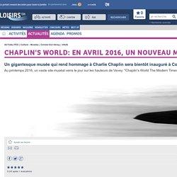 Chaplin's World: bientôt un musée monumental sur les hauteurs de Vevey ! - Actualités
