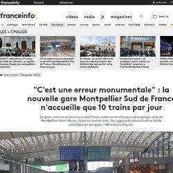 """""""C'est une erreur monumentale"""" : la nouvelle gare Montpellier Sud de France n'accueille que 10 trains par jour"""