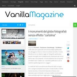 """I monumenti del globo fotografati senza effetto """"cartolina"""" - Vanilla Magazine"""