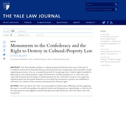 Yale Law Journal - Monuments to the Confederacy and the Right to Destroy in Cultural-Property Law