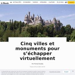 Cinq villes et monuments pour s'échapper virtuellement