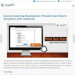 Custom eLearning Development: Printable Quiz Data in Storyline 2 with JavaScript
