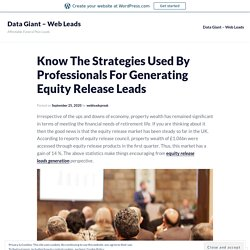 Know The Strategies Used By Professionals For Generating Equity Release Leads