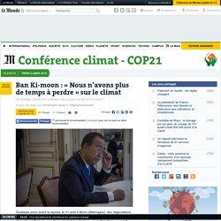 Ban Ki-moon : «Nous n'avons plus de temps à perdre» sur le climat