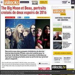 The Big Moon et Beau, portraits croisés de deux espoirs de 2016