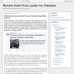 Moonis Elahi-True Leader for Pakistan: PMLN Government All Set To Lease Pakistan Steel Mills and PIA