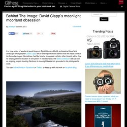 Behind The Image: David Clapp's moonlight moorland obsession