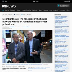 Moonlight State: The honest cop who helped blow the whistle on Australia's most corrupt police force