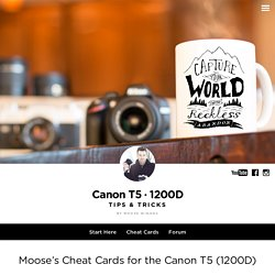 Moose's Canon T5 / 1200D Cheat Sheets for Beginners