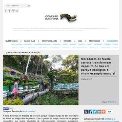 Conexão Lusófona - Moradores de favela carioca transformam depósito de lixo em parque ecológico e viram exemplo mundial