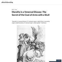 Morality is a Venereal Disease -The Secret of the Coat of Arms with a Skull