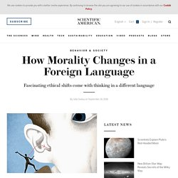 How Morality Changes in a Foreign Language