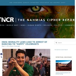 "Iran: Morality Laws Lead to Arrest of Dancing to ""Happy"" Celebrants — The Nahmias Cipher Report"