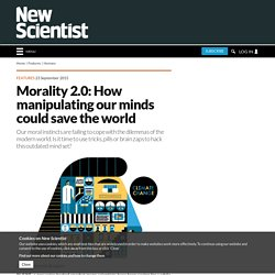 Morality 2.0: How manipulating our minds could save the world