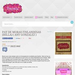 Pay de Moras Finlandesas (Hilla) ( Any Gonzalez )