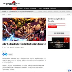 After Morbius Trailer, Sinister Six Members Rumored - Bounding Into Comics