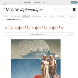 « Le sujet ! le sujet ! le sujet ! », par Gérard Mordillat (Le Monde diplomatique, janvier 2016)