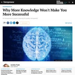 Why More Knowledge Won't Make You More Successful