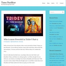 Who is more Powerful in Tridev? Part-2 - Tanu Nashkar