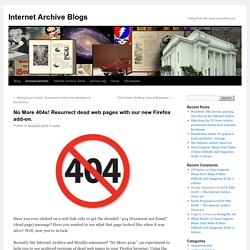 No More 404s! Resurrect dead web pages with our new Firefox add-on.