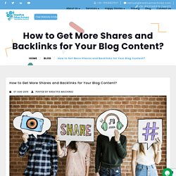 How to Get More Shares and Backlinks for Your Blog Content?