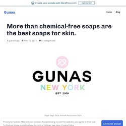 More than chemical-free soaps are the best soaps for skin. – Gunas