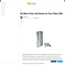 Do More Than Just Game on Your Xbox 360