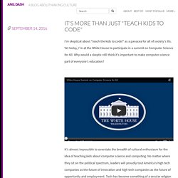 """It's more than just """"teach kids to code"""" - Anil Dash"""