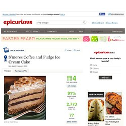 S'mores Coffee and Fudge Ice Cream Cake Recipe at Epicurious
