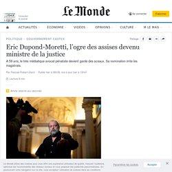 Eric Dupond-Moretti, l'ogre des assises devenu ministre de la justice