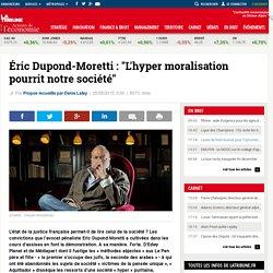 """Éric Dupond-Moretti : """"L'hyper moralisation pourrit notre société"""""""