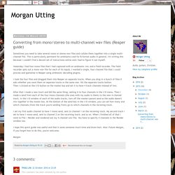 Morgan Utting: Converting from mono/stereo to multi-channel wav files (Reaper guide)