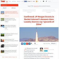 "JP Morgan Invests ""Upwards of $50M"" in Asia-based Rocket Clone Lazada"