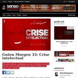 Guten Morgen 33: Crise intelectual – Senso Incomum