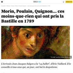 Morin, Poulain, Quignon... ces moins-que-rien qui ont pris la Bastille en 1789