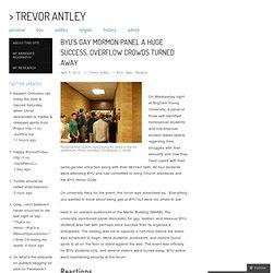 BYU's Gay Mormon Panel a Huge Success, Overflow Crowds Turned Away « TrevorAntley.com