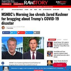MSNBC's Morning Joe shreds Jared Kushner for bragging about Trump's COVID-19 disaster