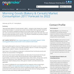 Morning Goods (Bakery & Cereals) Market Consumption 2017 Forecast to 2022