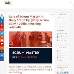 Role of Scrum Master In Daily Stand Up (daily scrum, daily huddle, morning roll-call) – Yodiz Project Management Blog