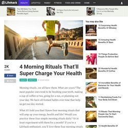 4 Morning Rituals That'll Super Charge Your Health