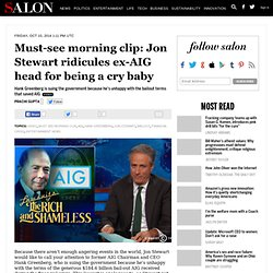 Must-see morning clip: Jon Stewart ridicules ex-AIG head for being a cry baby
