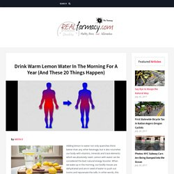 Drink Warm Lemon Water In The Morning For A Year (And These 20 Things Happen) – REALfarmacy.com