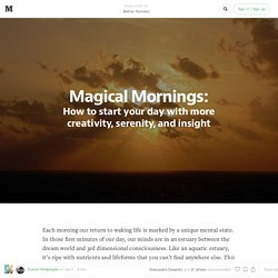 Magical Mornings: How to start your day with more creativity, serenity, and insight — Better Humans