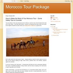 Morocco Tour Package: How to Make the Most of Your Morocco Tour – Some Safety Tips to Consider