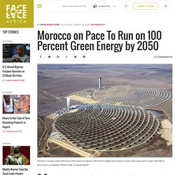 Morocco on Pace to Run on 100 Percent Green Energy by 2050