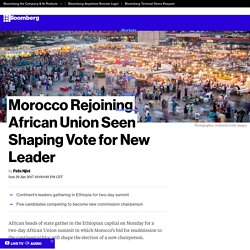 Morocco Rejoining African Union Seen Shaping Vote for New Leader - Bloomberg