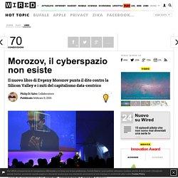 Morozov, il cyberspazio non esiste