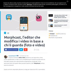 Morphcast, l'app che modifica i video in base a chi li guarda