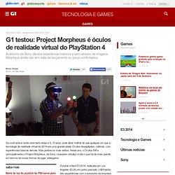 G1 testou: Project Morpheus é óculos de realidade virtual do PlayStation 4 - notícias em Games